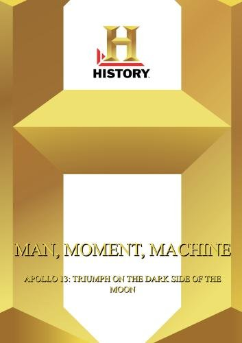 History  --  Man, Moment, Machine:  Apollo 13: Triumph On The Dark Side Of The Moon