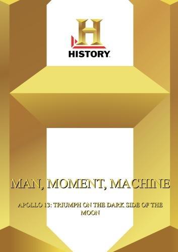 History  --  Man, Moment, Machine:  Apollo 13: Triumph On The Dark Side Of The Moon