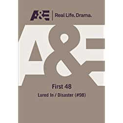 A&E -- First 48: Lured In / Disaster (#98)
