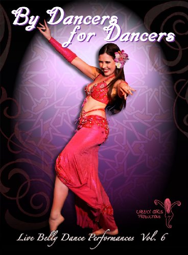 By Dancers For Dancers Vol 6: Belly Dance Performances