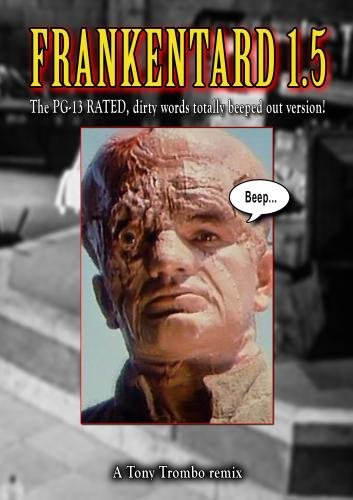 Tony Trombo's: FRANKENTARD 1.5! (Rated PG-13)