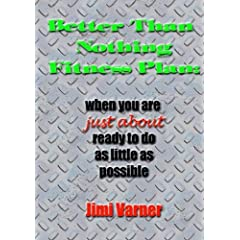 Better Than Nothing Fitness Plan: when you are just about ready to do as little as possible