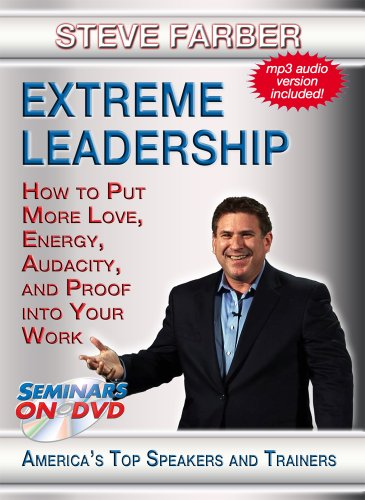 Extreme Leadership - How to Put More Love, Energy, Audacity and Proof into Your Work - Management and Leadership DVD Training Video featuring Steve Farber