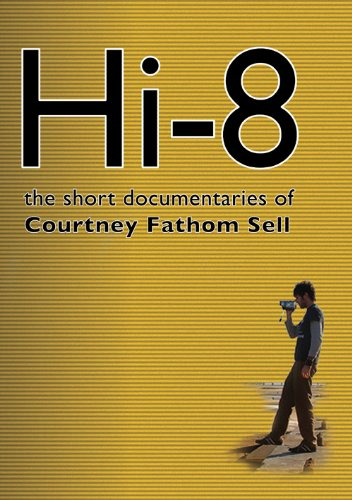 Hi8- The Short Documentaries Of Courtney Fathom Sell