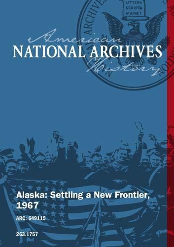 Alaska: Settling a New Frontier, 1967
