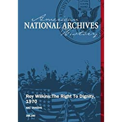 Roy Wilkins:  The Right to Dignity, 1970