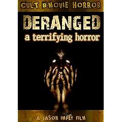 Deranged; A Terrifying Horror of Perverse Rape, Murder and GORE!