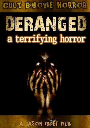 Deranged; A Terrifying Horror of Perverse Rape, Murder and GORE!