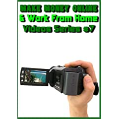 Make Money Online & Work from Home (Video Series #7)
