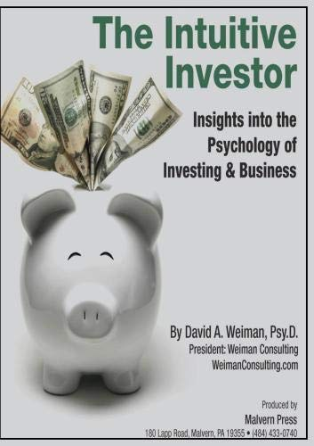 The Intuitive Investor:Insights into the Psychology of Investing & Business