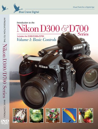Introduction to the Nikon D300 and D700 Series Volume 1 : Basic Controls D300 / D300s / D700