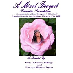 A Mixed Bouquet Dramatic Presentation (Companion to A Mixed Bouquet: A Bible Study Featuring Dramatic Interpretation of Women of the Bible)