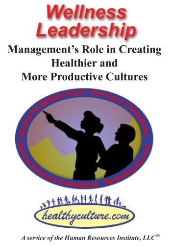 Wellness Leadership: Management's Role in Creating Healthier and More Productive Cultures