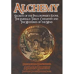 Alchemy: Secrets of the Philosopher's Stone, Chemistry and The Mysteries of the Mind