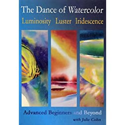The Dance of Watercolor: Luminosity, Luster, Iridescence / Advanced Beginners and Beyond