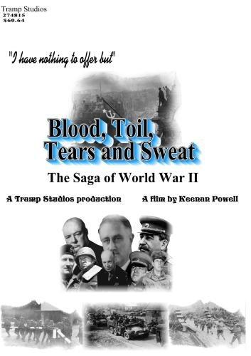 Blood, Toil, Tears and Sweat: The Saga of World War II