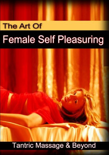 The Art of Female Self Pleasuring: Volume One- Tantric Massage and Beyond