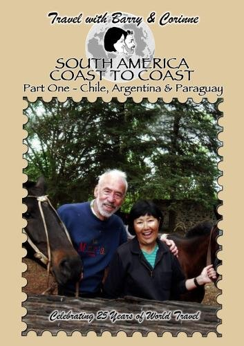 Travel with Barry & Corinne to South America #1 - Chile, Argentina & Paraguay