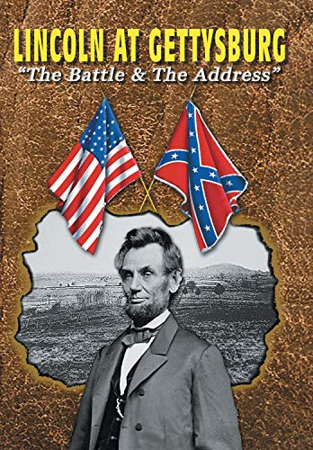 Lincoln at Gettysburg - The Battle and The Address