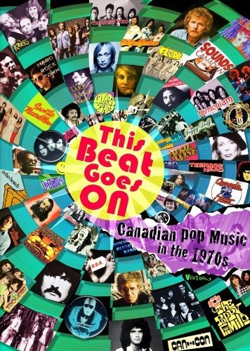 Beat Goes On: Canadian Pop Music in the 70's