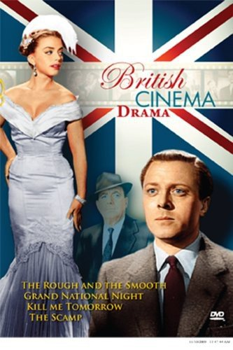 British Cinema Drama Collection: The Rough and the Smooth, The Scamp, Grand National Night, Kill Me Tomorrow