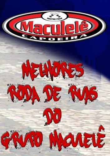 Melhores Roda de Ruas do Grupo Maculel� Capoeira