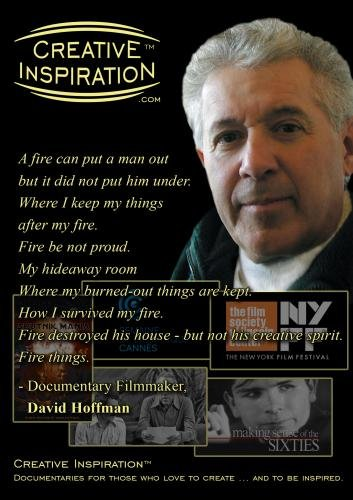 "Creative Inspiration(tm): ""A fire can put a man out but it did not put him under"" with Emmy(r) & Cannes Film Festival Award-Winning Documentary Filmmaker, David Hoffman"
