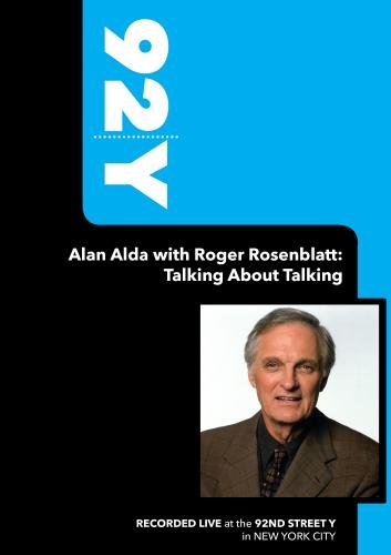92Y-Alan Alda with Roger Rosenblatt: Talking About Talking (September 23, 2007)