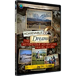 Achievable Dream - The Motorcycle Adventure Travel Guide - Part 3 - On the Road!