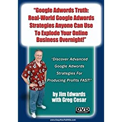 """Google Adwords Truth: Real-World Google Adwords Strategies Anyone Can Use To Explode Your Online Business Overnight!"""