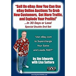 """Sell On eBay: How You Can Use eBay Online Auctions To Grab New Customers, Get More Traffic, and Explode Your Profits... In 30 Days or Less!"""