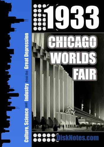 1933 Chicago Worlds Fair: Culture, Science and Industry from the Great Depression