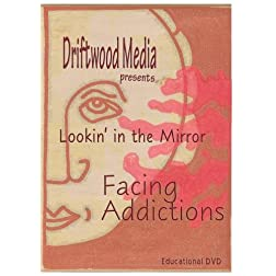 Lookin' in the Mirror - Facing Addiction
