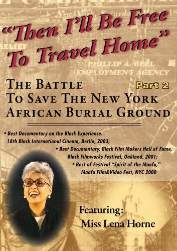 Then I'll Be Free To Travel Home-Part 2 (The Battle To Save the NY African Burial Ground) (Institutional Use: High School/Library/Non-profit)