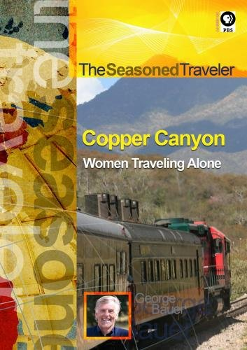 The Seasoned Traveler Copper Canyon/Women Traveling Alone