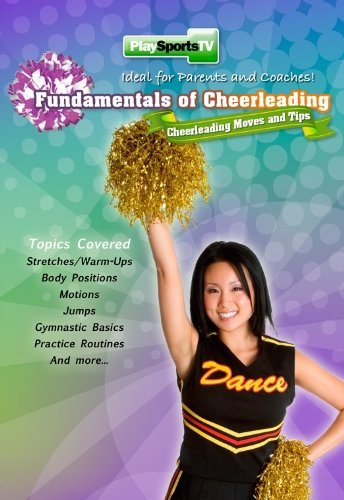 Fundamentals of Cheerleading: Cheerleading Moves and Tips