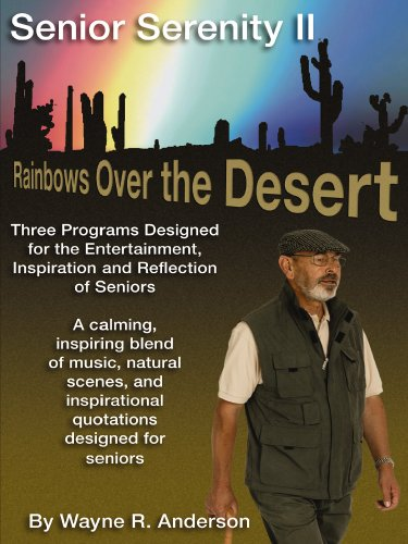 Senior Serenity II - Rainbows Over the Desert