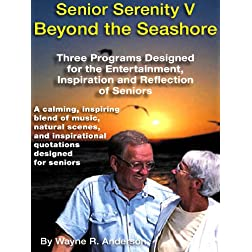 Senior Serenity Volume V- Beyond the Seashore