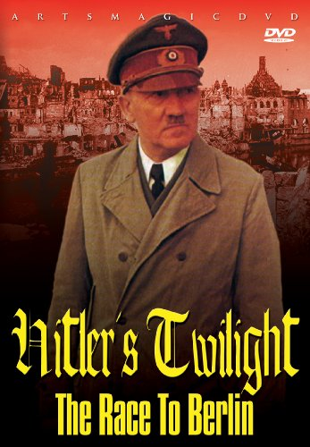 Hitler's Twilight: The Race To Berlin