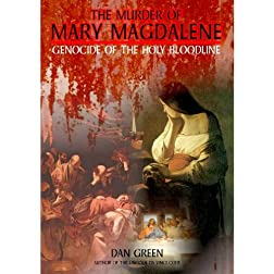 Murder of Mary Magdalene: Genocide of The Holy Bloodline