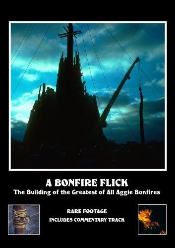 A Bonfire Flick: The Building of the Greatest of All Aggie Bonfires