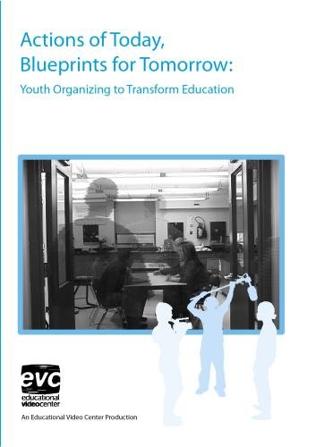 Actions of Today, Blueprints for Tomorrow: Youth Organizing to Transform Education