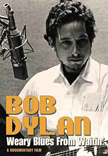 Bob Dylan: Weary Blues for Waitin'