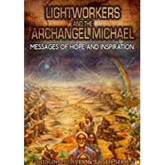 Lightworkers and the Archangel Michael: Messages of Hope and Inspirtaion