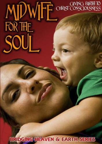 Midwife for the Soul: Giving Birth to Christ Consciousness