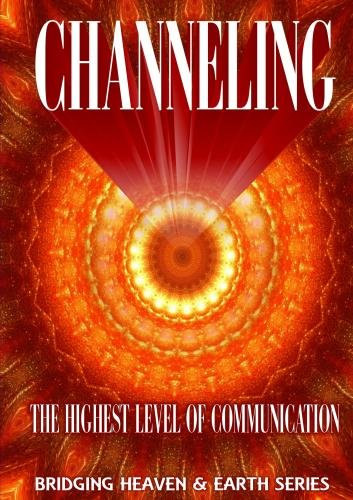 Channeling: The Highest level of Communication