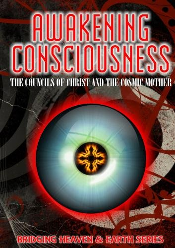 Awakening Consciousness: The Councils of Christ and the Cosmic Mother