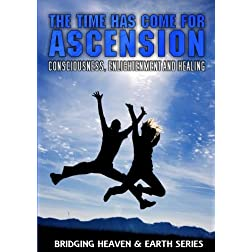 The Time Has Come For Ascension: Consciousness, Enlightenment and Healing