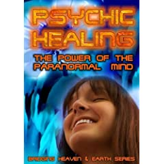 Psychic Healing: The Power of the Paranormal Mind