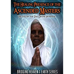 The Healing Presence of the Ascended Masters: truths of the Divine Feminine